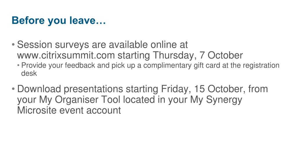 Session surveys are available online at www.citrixsummit.com starting Thursday, 7 October