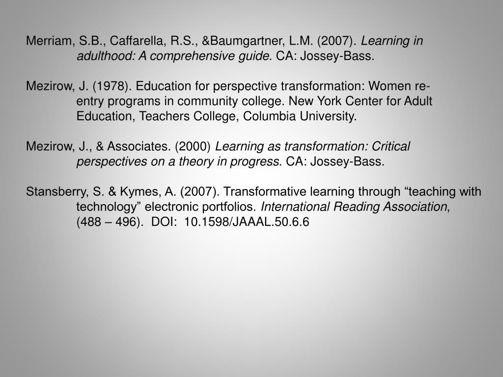 Merriam, S.B., Caffarella, R.S., &Baumgartner, L.M. (2007).