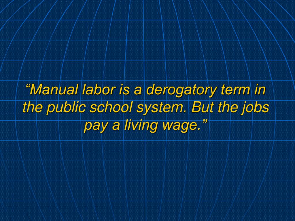 """""""Manual labor is a derogatory term in the public school system. But the jobs pay a living wage."""""""