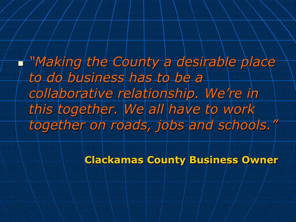 """""""Making the County a desirable place to do business has to be a collaborative relationship. We're in this together. We all have to work together on roads, jobs and schools."""""""