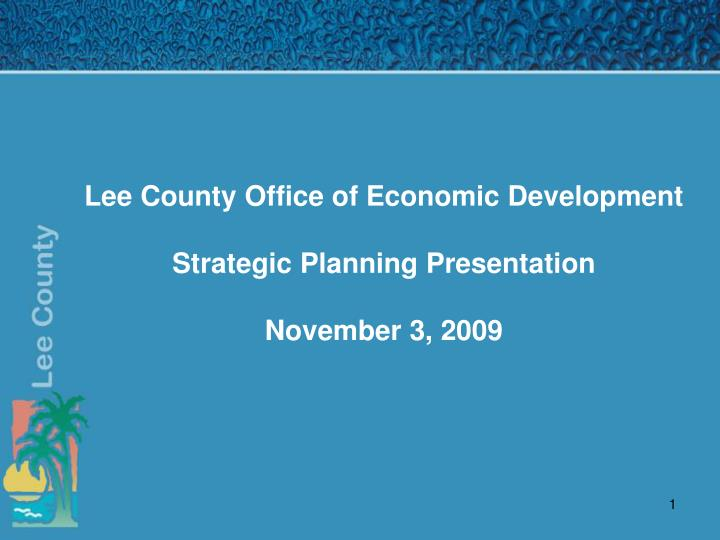 Lee county office of economic development strategic planning presentation november 3 2009