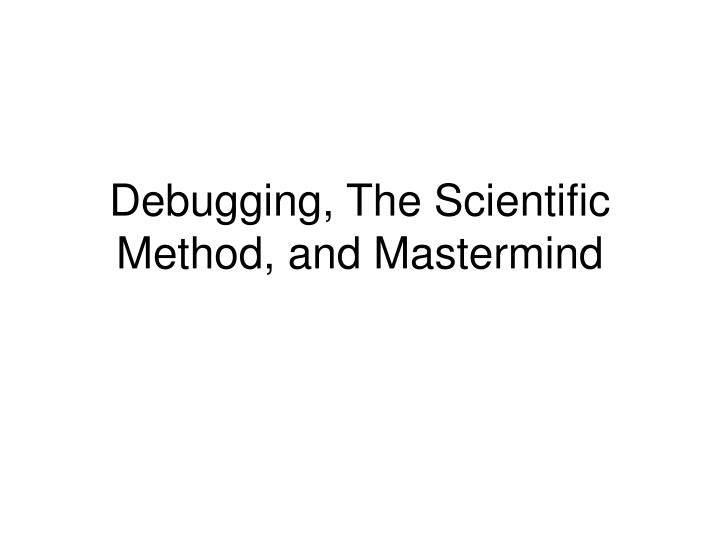 Debugging the scientific method and mastermind l.jpg