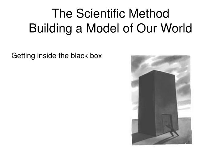 The scientific method building a model of our world l.jpg