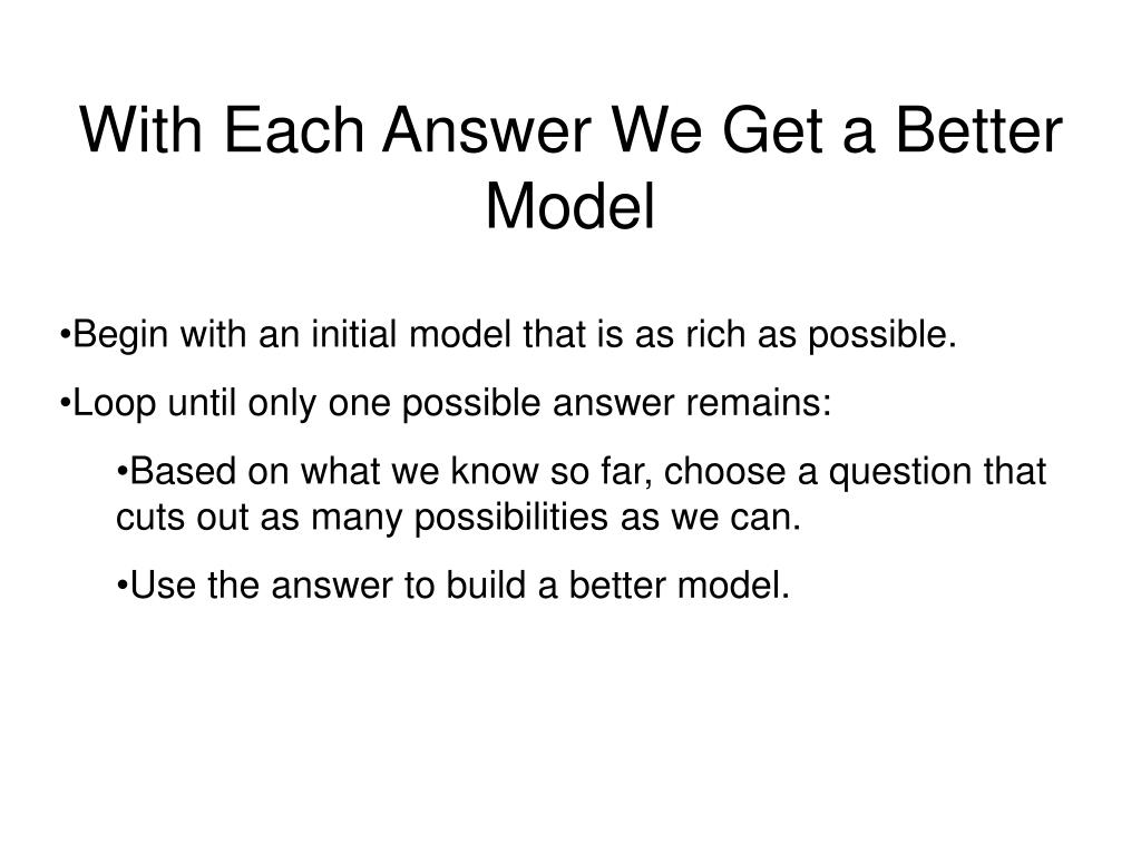 With Each Answer We Get a Better Model