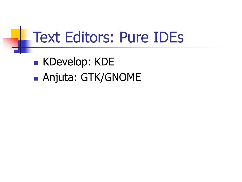 Text Editors: Pure IDEs