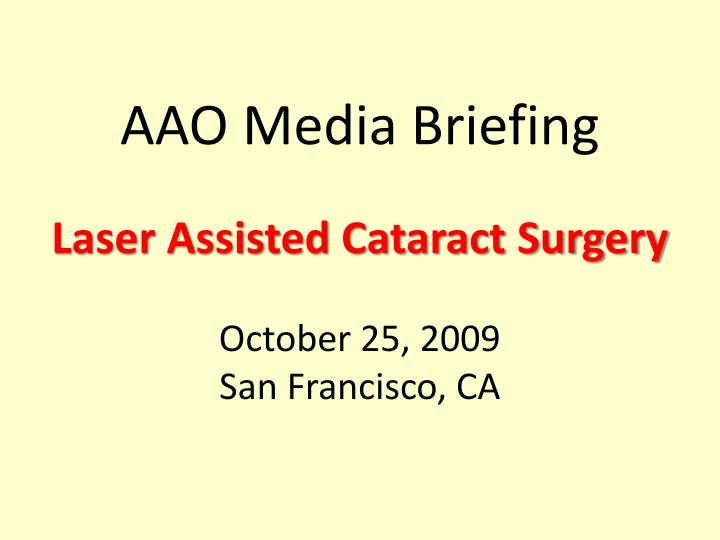 Aao media briefing laser assisted cataract surgery october 25 2009 san francisco ca