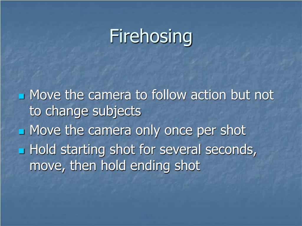 Firehosing