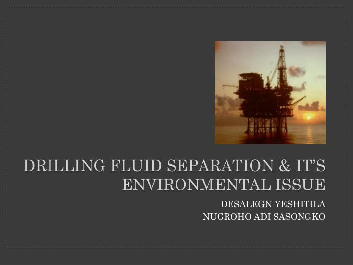 Drilling fluid separation it s environmental issue