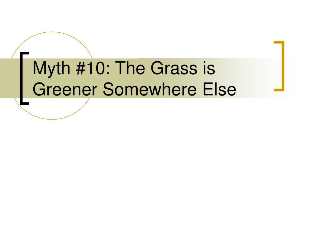 Myth #10: The Grass is Greener Somewhere Else