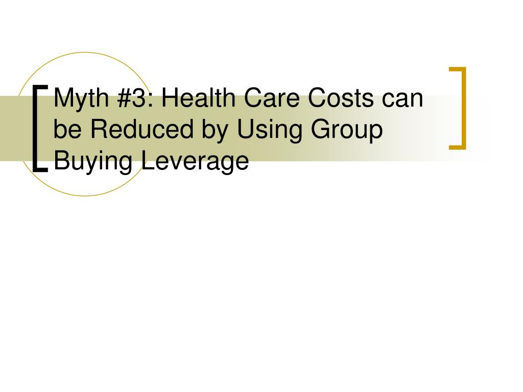 Myth #3: Health Care Costs can be Reduced by Using Group Buying Leverage