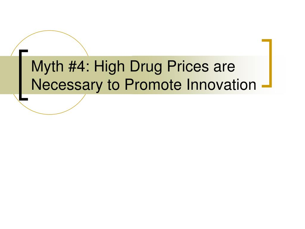 Myth #4: High Drug Prices are Necessary to Promote Innovation