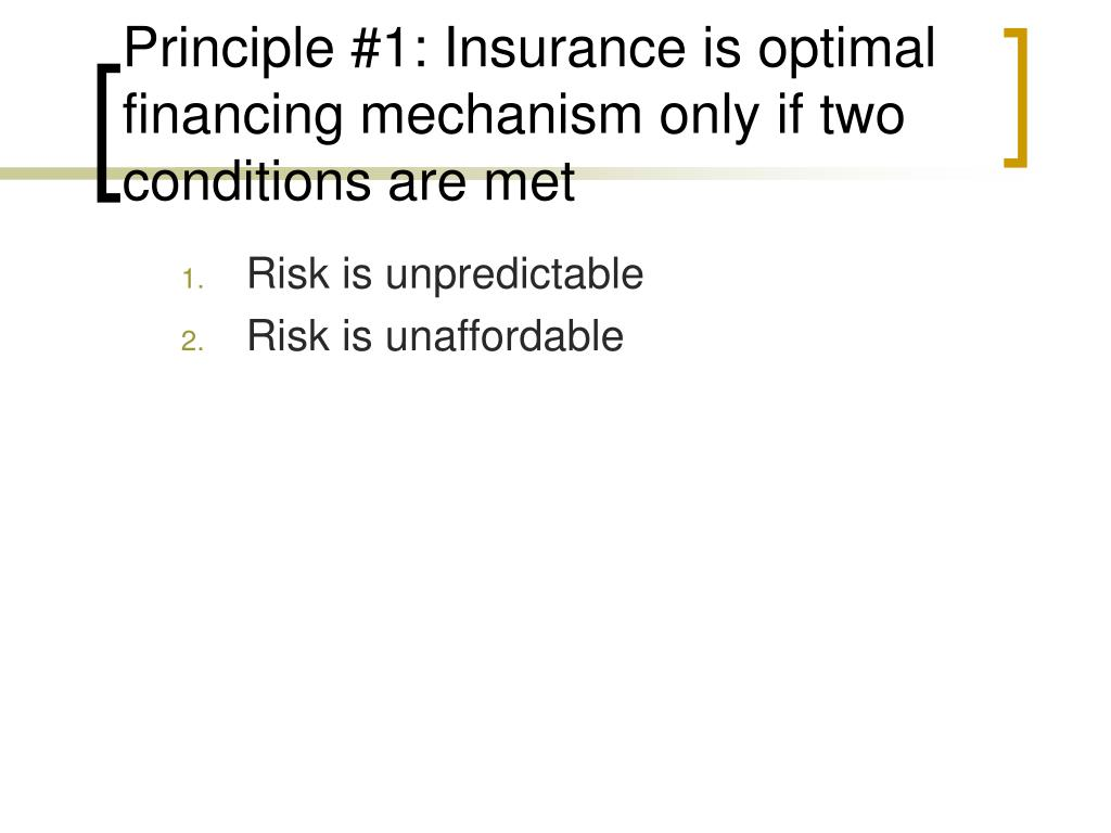 Principle #1: Insurance is optimal financing mechanism only if two conditions are met