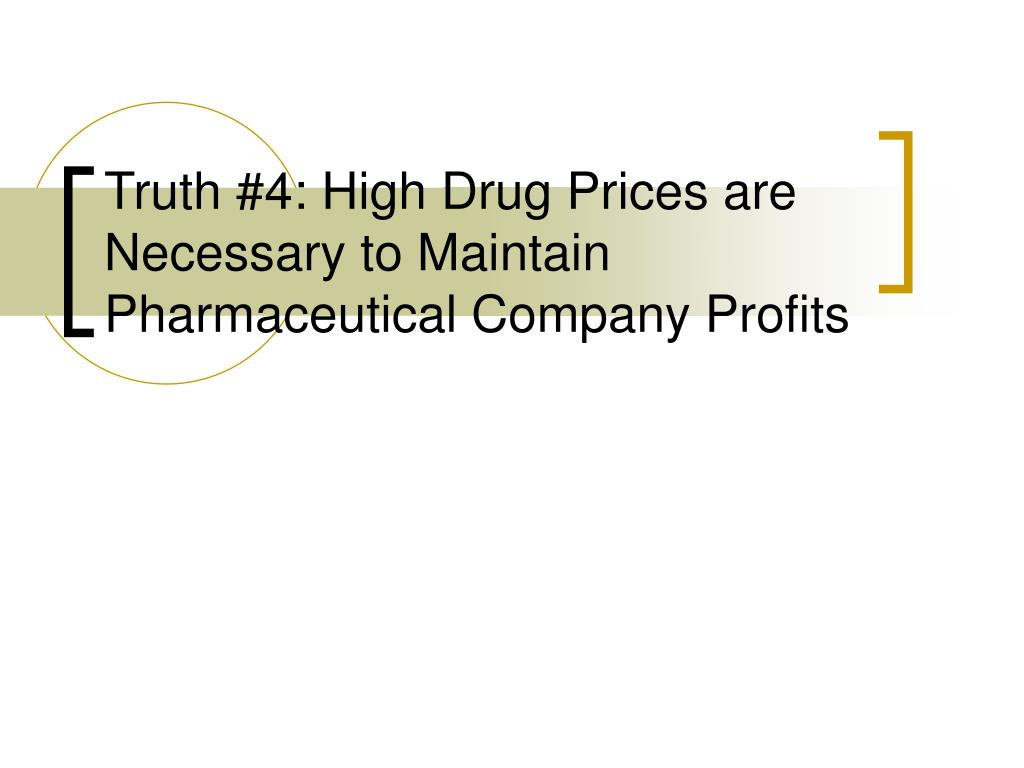 Truth #4: High Drug Prices are Necessary to Maintain Pharmaceutical Company Profits