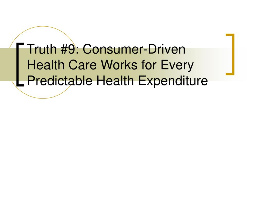 Truth #9: Consumer-Driven Health Care Works for Every Predictable Health Expenditure