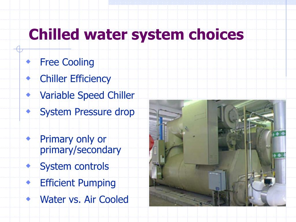 Chilled water system choices