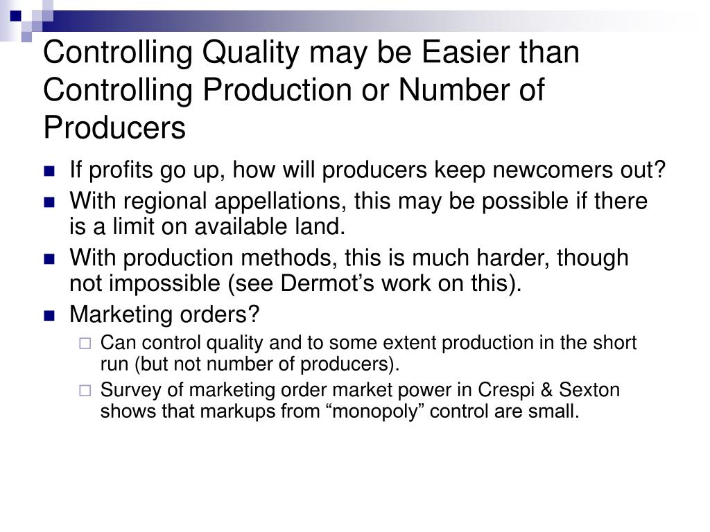 Controlling Quality may be Easier than Controlling Production or Number of Producers