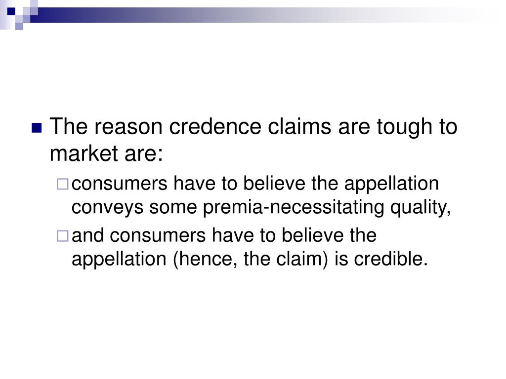 The reason credence claims are tough to market are: