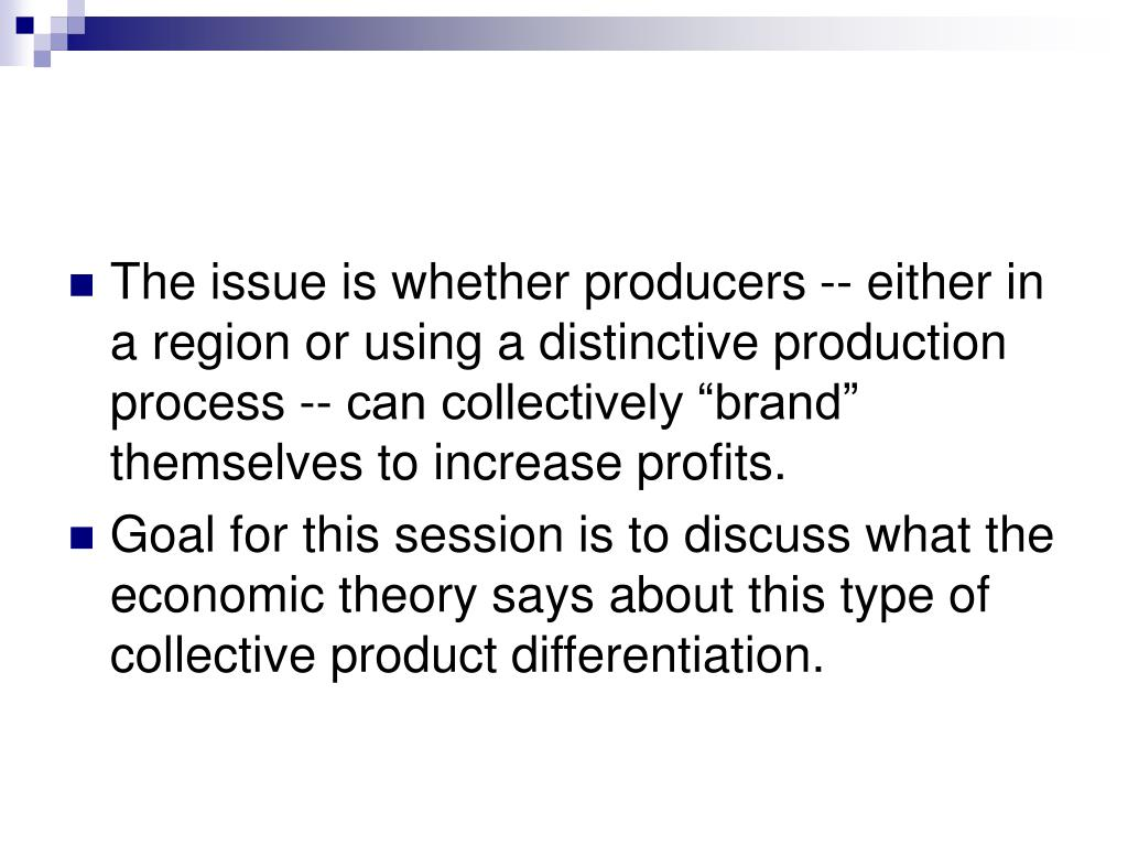 """The issue is whether producers -- either in a region or using a distinctive production process -- can collectively """"brand"""" themselves to increase profits."""