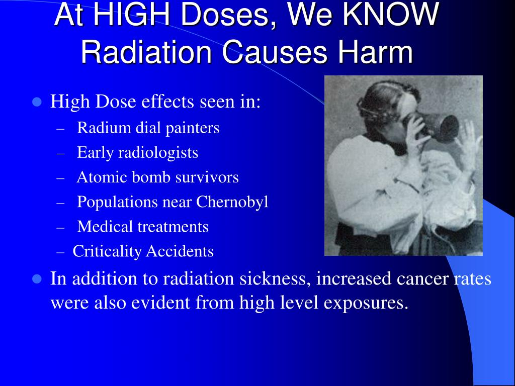 At HIGH Doses, We KNOW        Radiation Causes Harm