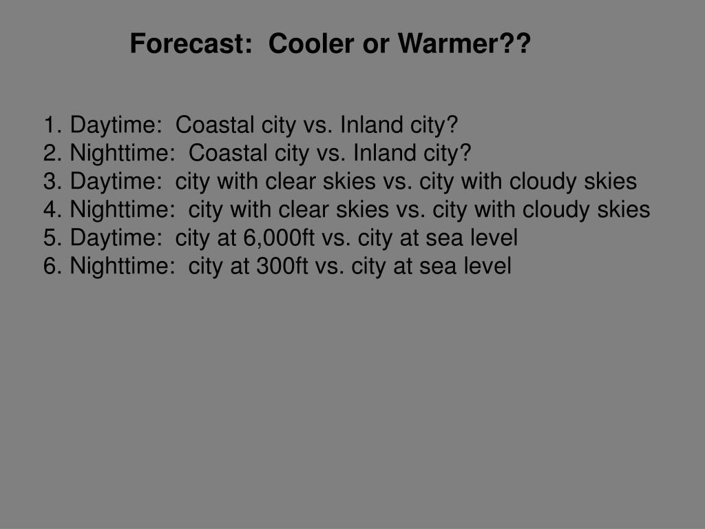 Forecast:  Cooler or Warmer??
