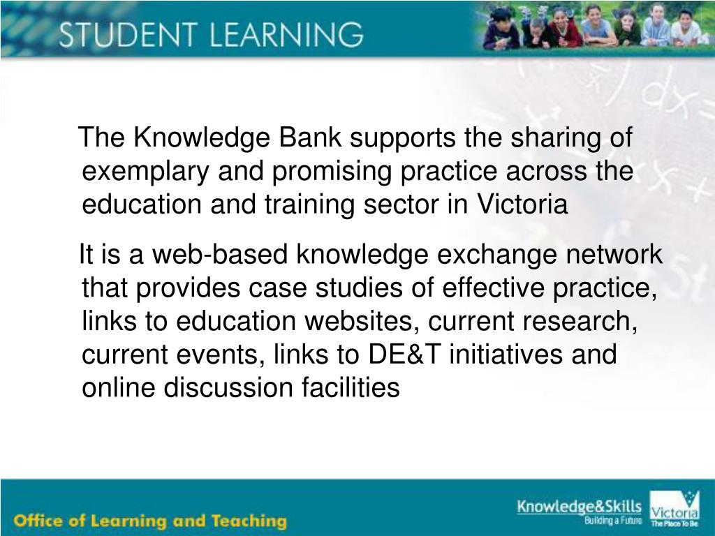The Knowledge Bank supports the sharing of exemplary and promising practice across the education and training sector in Victoria