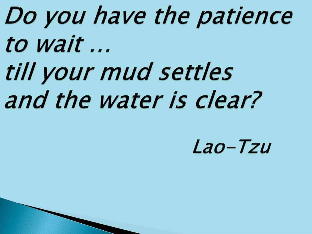Do you have the patience to wait …