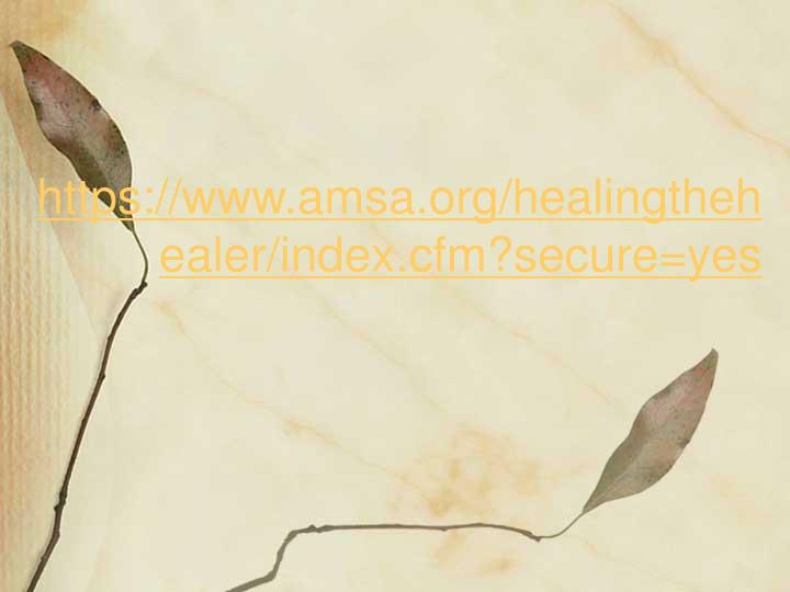 https://www.amsa.org/healingthehealer/index.cfm?secure=yes