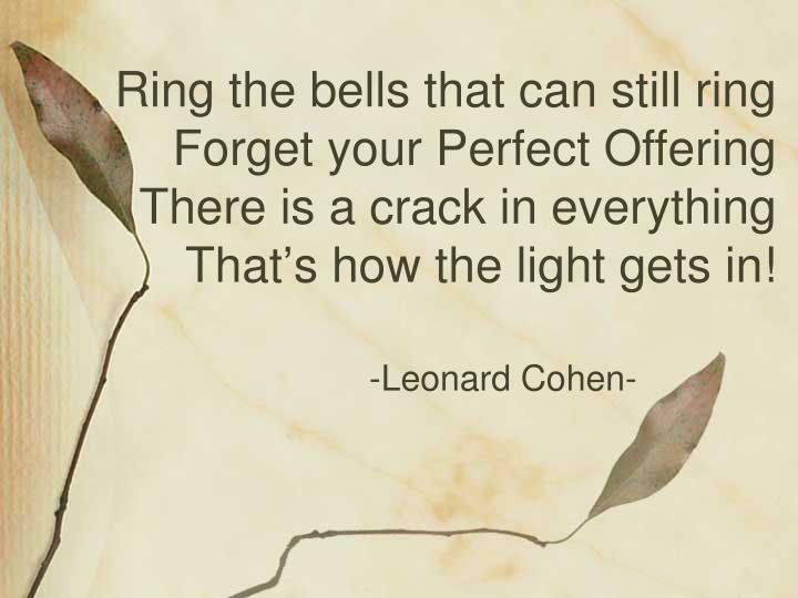 Ring the bells that can still ring Forget your Perfect Offering