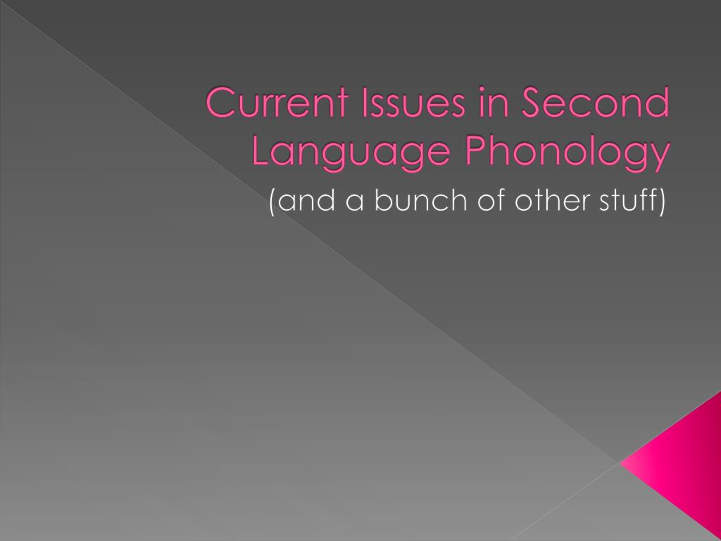 Current Issues in Second Language Phonology