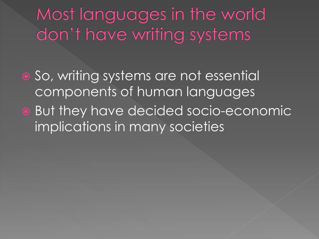 Most languages in the world don't have writing systems