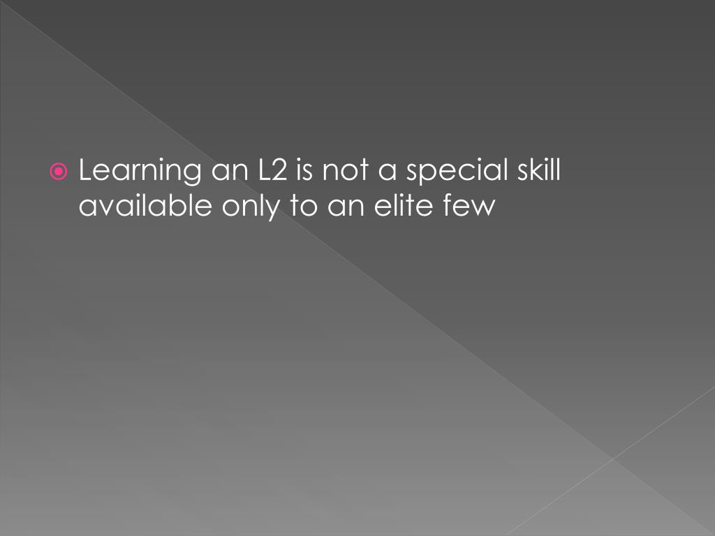 Learning an L2 is not a special skill available only to an elite few