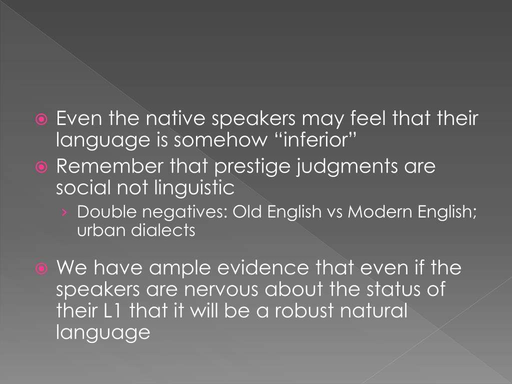 """Even the native speakers may feel that their language is somehow """"inferior"""""""