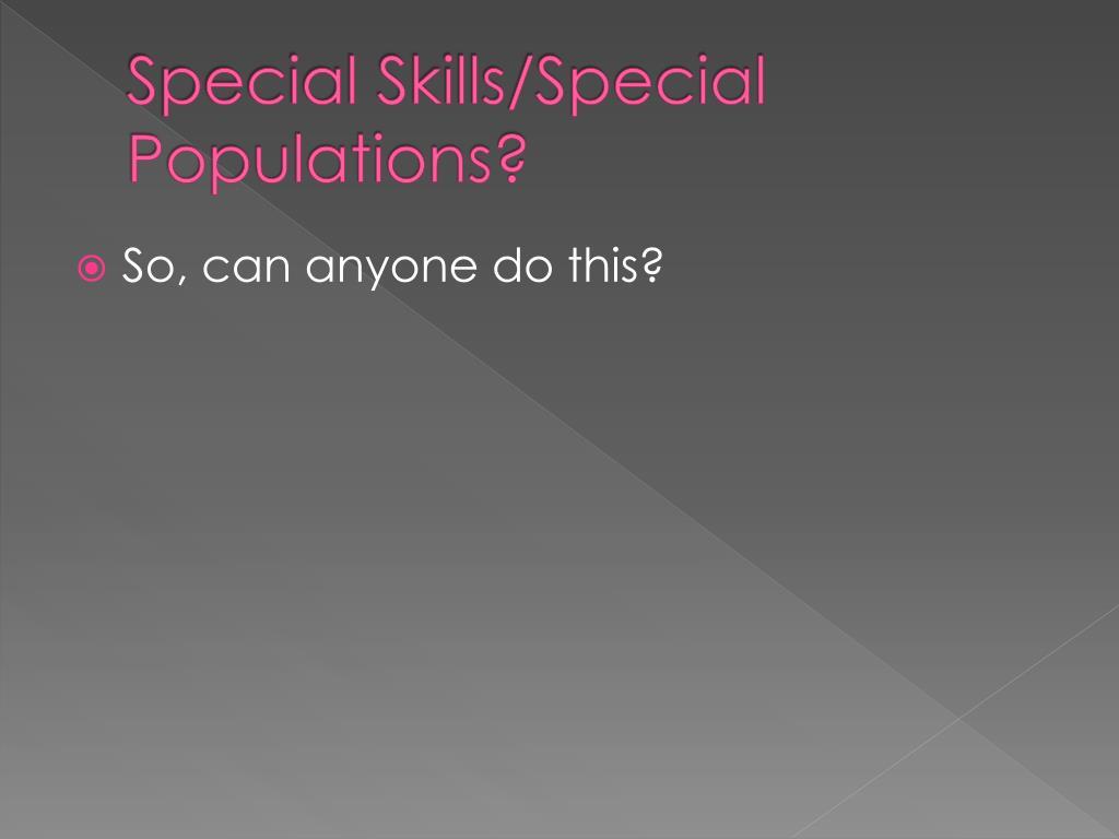 Special Skills/Special Populations?