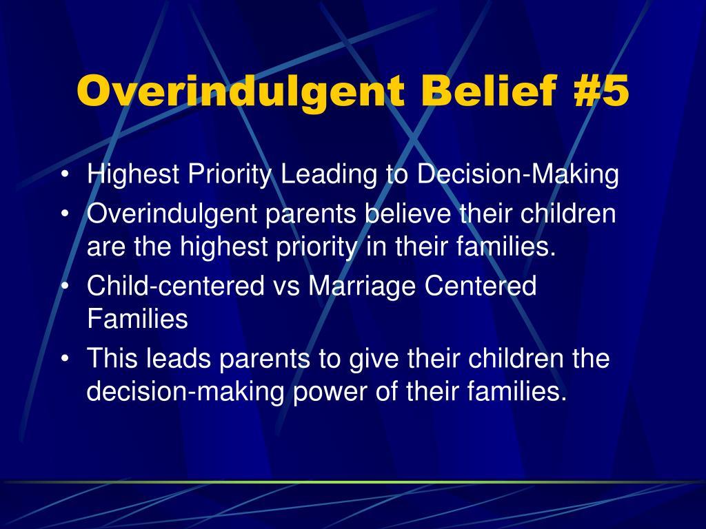 Overindulgent Belief #5