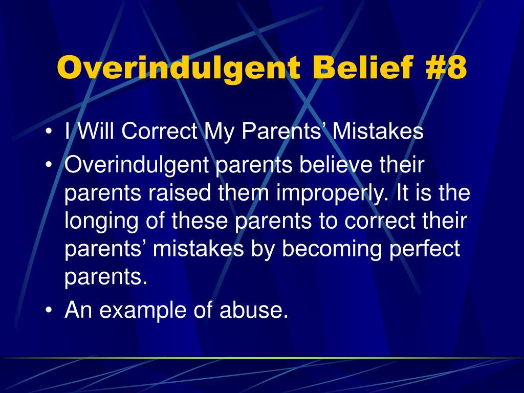 Overindulgent Belief #8