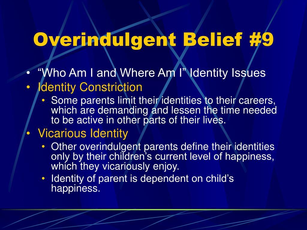 Overindulgent Belief #9