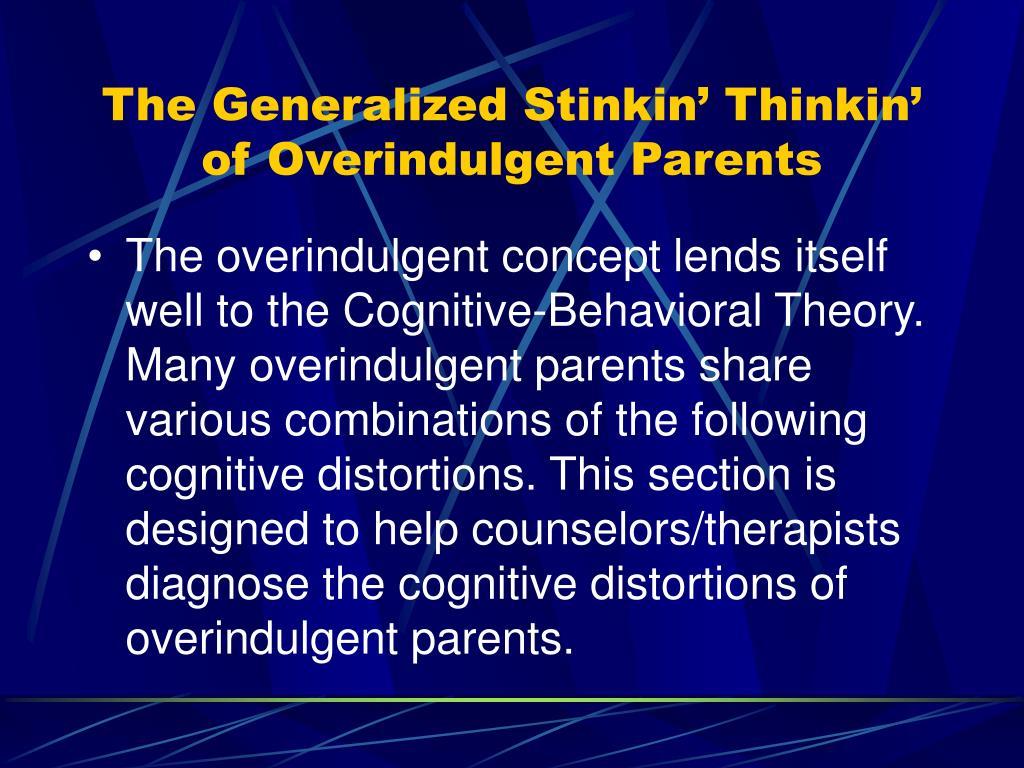 The Generalized Stinkin' Thinkin' of Overindulgent Parents