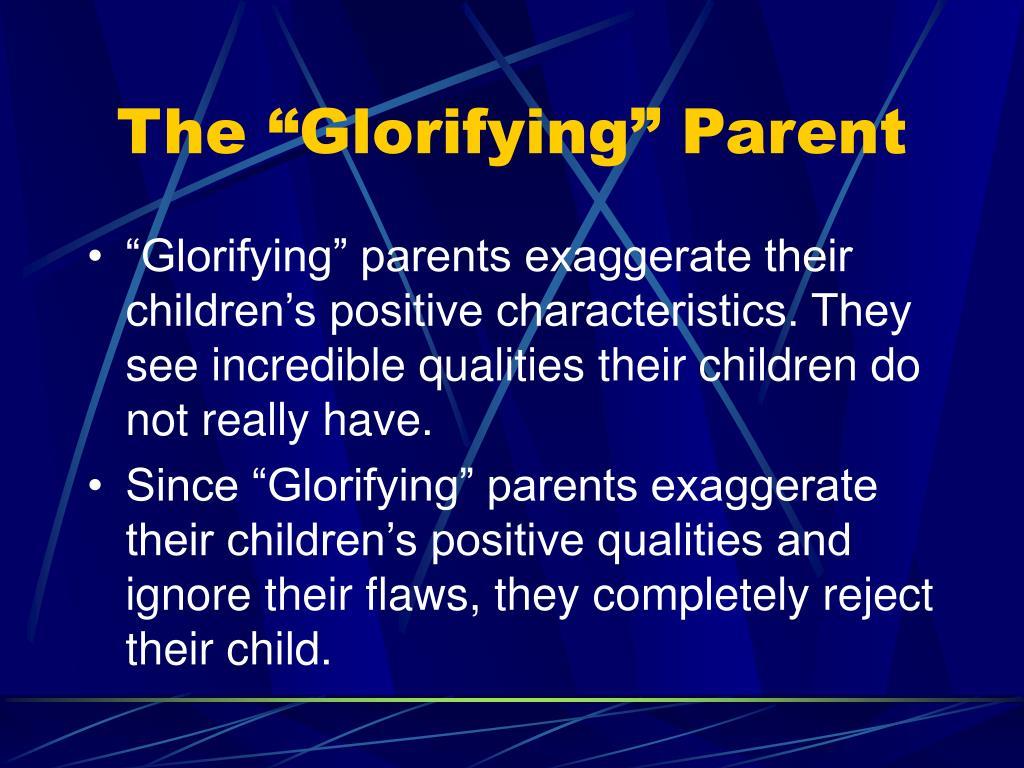 """The """"Glorifying"""" Parent"""
