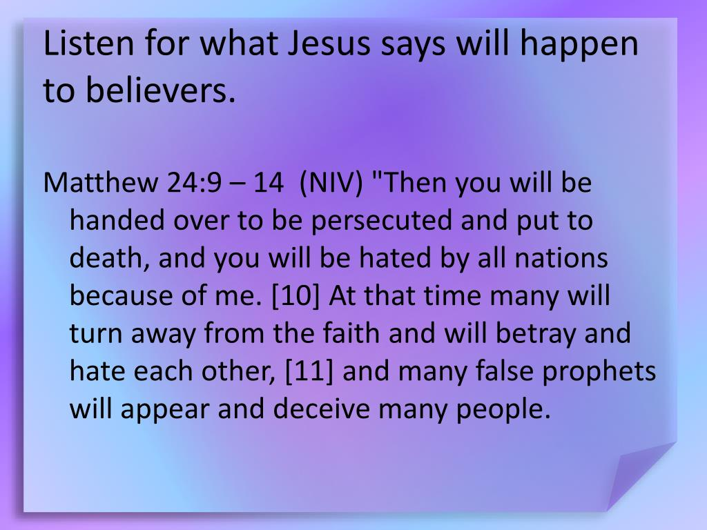 Listen for what Jesus says will happen to believers.