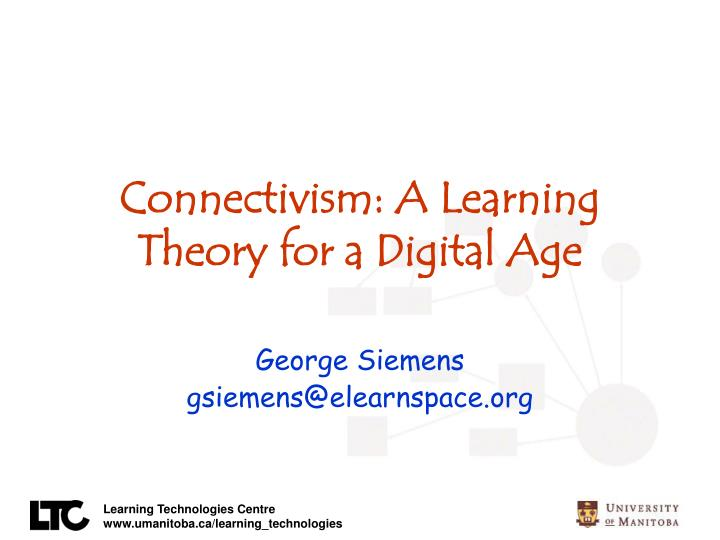 Connectivism a learning theory for a digital age