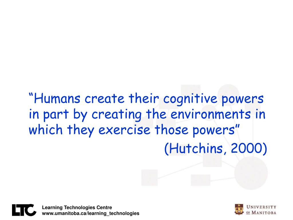 """Humans create their cognitive powers in part by creating the environments in which they exercise those powers"""