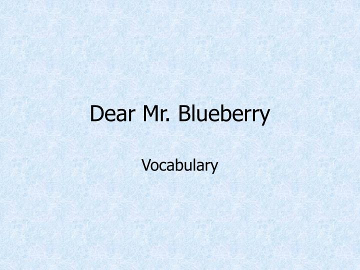Dear Mr. Blueberry