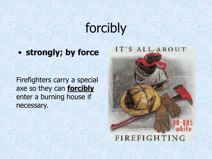 forcibly
