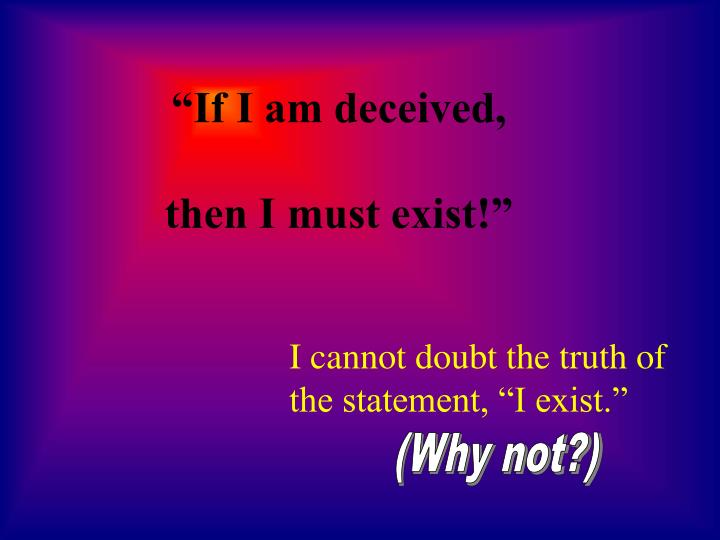 """If I am deceived,"