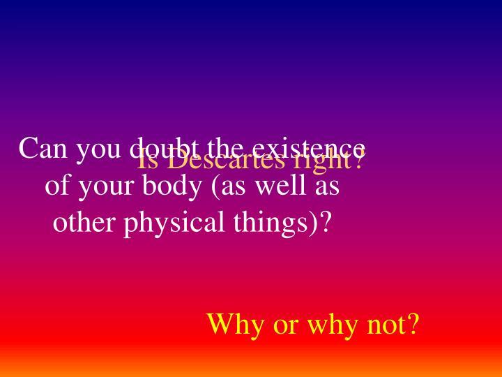 Is Descartes right?