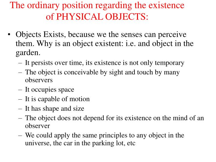 The ordinary position regarding the existence of PHYSICAL OBJECTS: