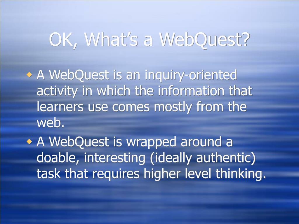 OK, What's a WebQuest?