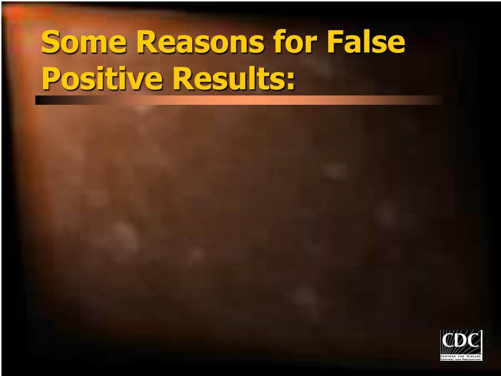 Some Reasons for False Positive Results: