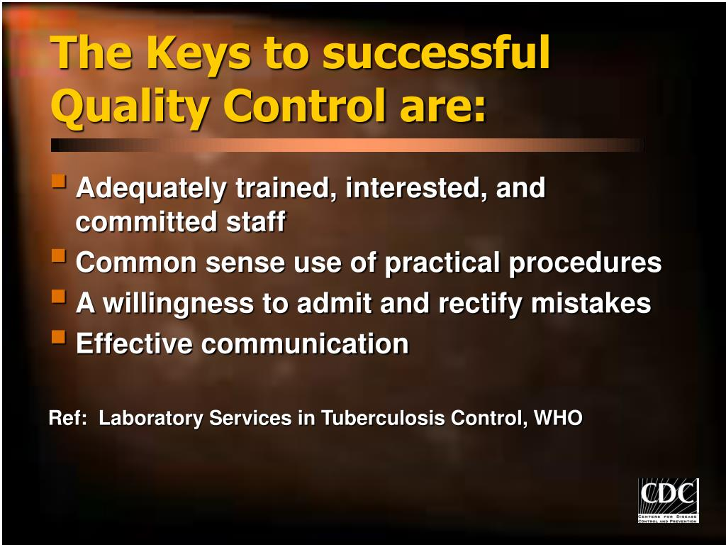 The Keys to successful Quality Control are: