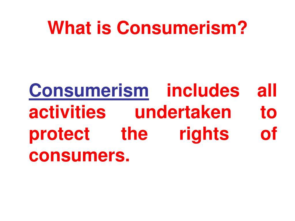 What is Consumerism?